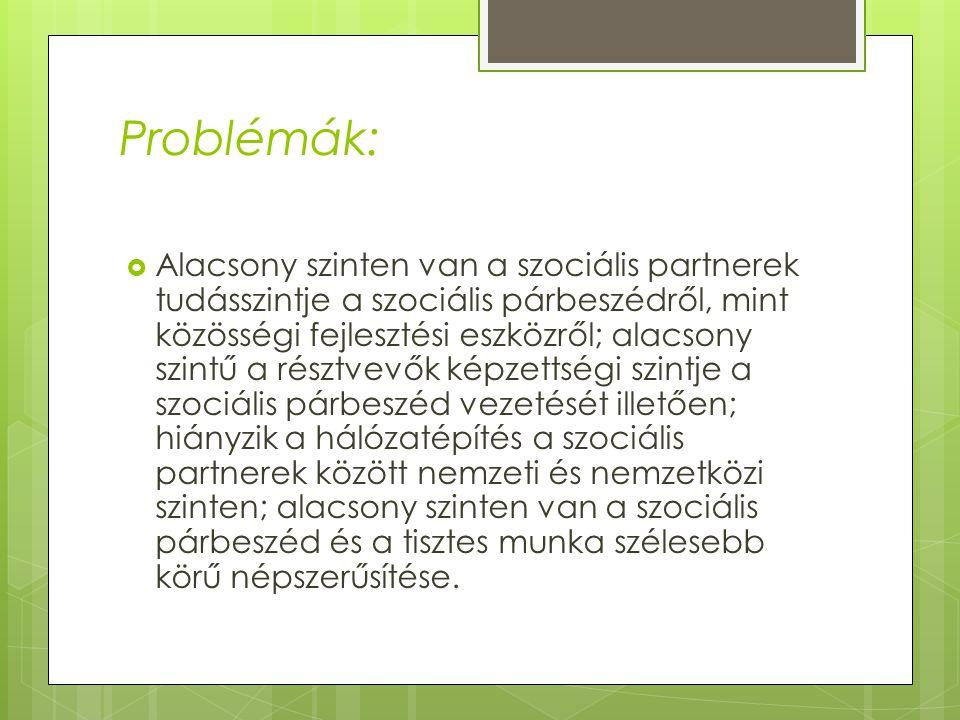 Célok és indoklás:  - A magyar szociális párbeszéd rendszer erejét jelentősen csökkentették.