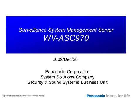 Surveillance System Management Server WV-ASC970 Surveillance System Management Server WV-ASC970 Panasonic Corporation System Solutions Company Security.