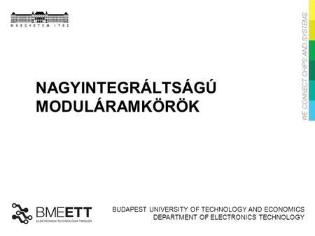 BUDAPEST UNIVERSITY OF TECHNOLOGY AND ECONOMICS DEPARTMENT OF ELECTRONICS TECHNOLOGY NAGYINTEGRÁLTSÁGÚ MODULÁRAMKÖRÖK.