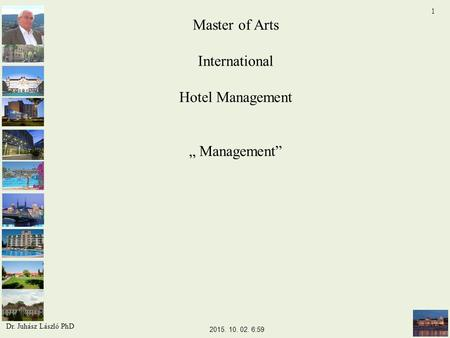 "Master of Arts International Hotel Management "" Management"" 2015. 10. 02. 7:01 1 Dr. Juhász László PhD."
