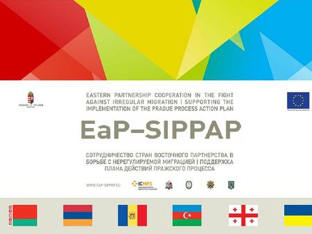 EASTERN PARTNERSHIP COOPERATION IN THE FIGHT AGAINST IRREGULAR MIGRATION – SUPPORTING THE IMPLEMENTATION OF THE PRAGUE PROCESS ACTION PLAN (EaP- SIPPAP)