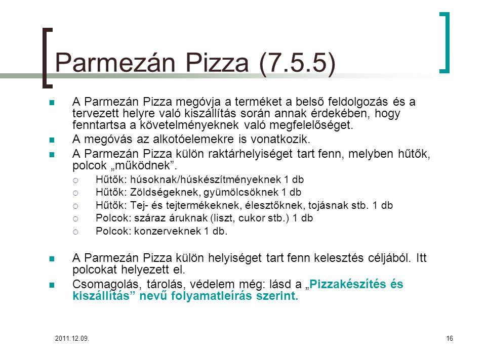 2011.12.09.17 Parmezán Pizza (7.5.5) A raktárakban a hűtőkön és polcokon kell el helyezni az alábbiakat:  Beérkezett áru nyilvántartó lap (mit, mikor, meddig jó, kitől) (lásd: 2.ea.