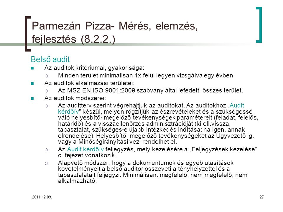 2011.12.09.28 Parmezán Pizza- Mérés, elemzés, fejlesztés (8.2.2.) Belső audit Az auditorok pártatlansága és objektivitása fontos a Parmezán Pizza számára, melyet minden körülmények között betart(at).