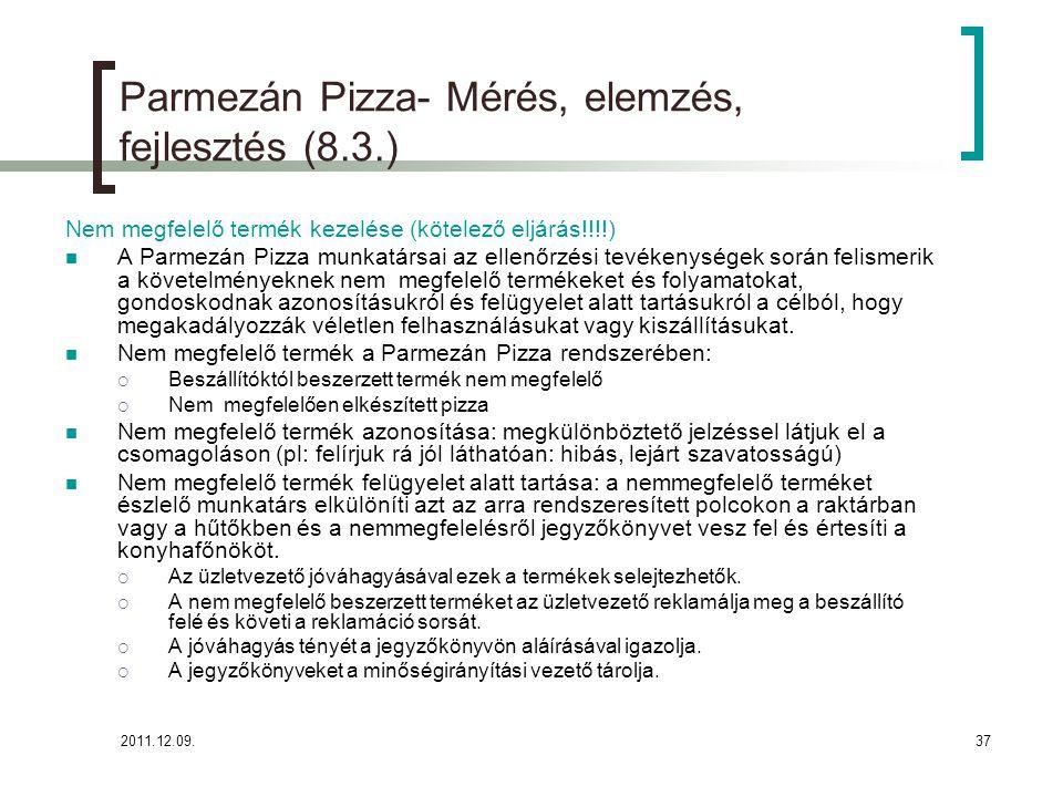 2011.12.09.38 Parmezán Pizza- Mérés, elemzés, fejlesztés (8.3.) Nem megfelelő termék kezelésére az alábbi megoldásokat alkalmazzuk: Nem megfelelően elkészített pizza esetében: javítás, selejtezés.