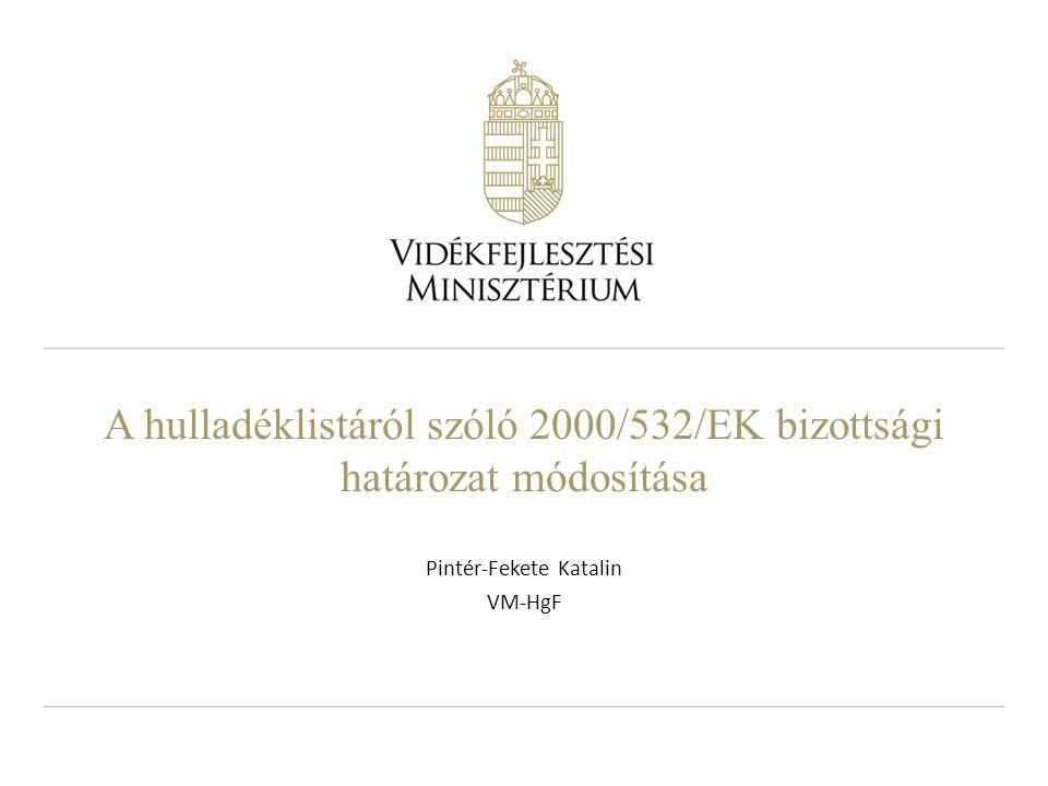 2 A hulladéklista módosítása 2007 ÖKOPOL tanulmány a hulladéklistáról 2008 tagországok számára kérdőív a lista módosításáról előkészítő munka – a listában szereplő tételek módosítása – a veszélyes hulladékká történő besorolás kritérium rendszerének módosítása