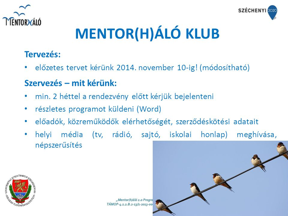 MENTOR(H)ÁLÓ KLUB Kommunikáció: honlap (projekt + saját intézményi), hírlevél, helyi média (Mentor(h)áló név, logó kötelező!) Dokumentáció: jelenléti ív (min.