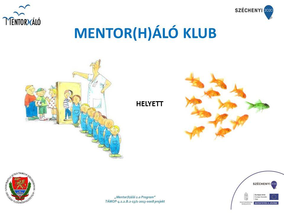 MENTOR(H)ÁLÓ KLUB Cél: hogy a Dél-alföldi régió felsőoktatási és köznevelési intézményei – a Mentor(h)áló 2.0 Program partnerintézményeinek vezetésével – a korábbinál szélesebbre tárják kapuikat abban a reményben, hogy a korábban kialakított hálózati együttműködés e projekt keretei között új lendületet kapjon.