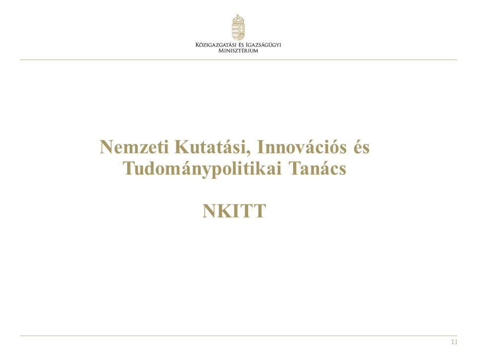 12 Nemzeti Kutatási, Innovációs és Tudománypolitikai Tanács Létrehozta: a 1279/2010 (XII.