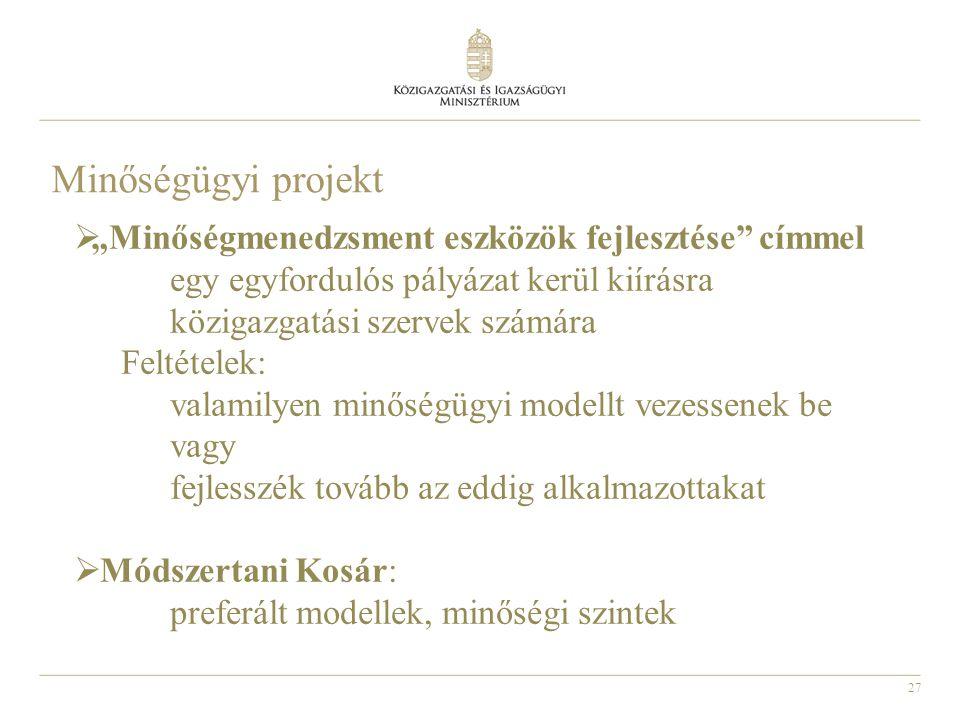28 Minőségmenedzsment eszközök fejlesztése pályázat:  A pályázat alapját képezi a Kormányzati Minőségügyi Koncepció és a hozzá tartozó Intézkedési Terv.