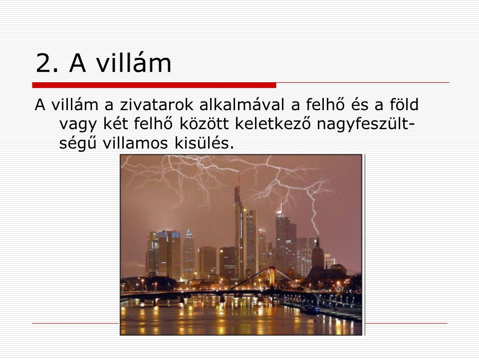 2.1.A zivatar Zivatarnak nevezik azt a légköri jelenséget, amely villámok keletkezésével is jár.