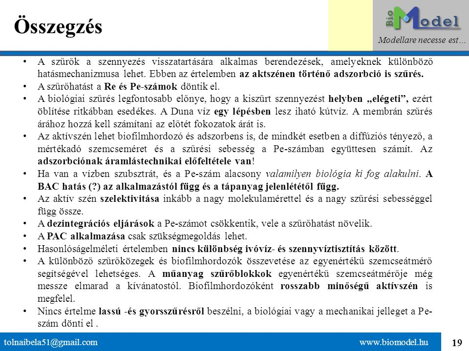 20 Köszönöm a figyelmet ! tolnaibela51@gmail.com www.biomodel.hu Modellare necesse est…