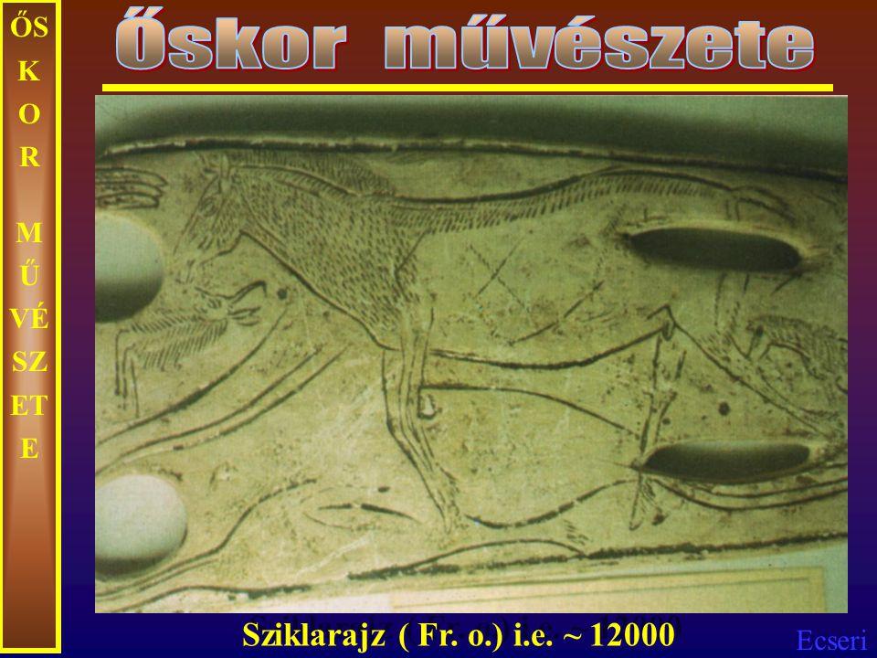 Ecseri Mezolitikum: i.e. ~ 15000-9000 - Altamira – barlangrajzok ~ i.e. 12000