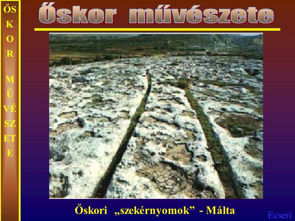 Ecseri ŐS K O R M Ű VÉ SZ ET E Hagar Qim megalitépítmény - Málta
