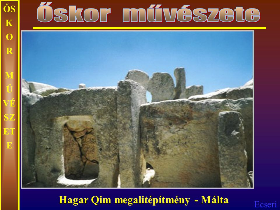 Ecseri ŐS K O R M Ű VÉ SZ ET E Tarxien őskori templom Málta