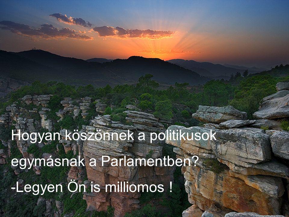 Hogyan köszönnek a politikusok egymásnak a Parlamentben? -Legyen Ön is milliomos !
