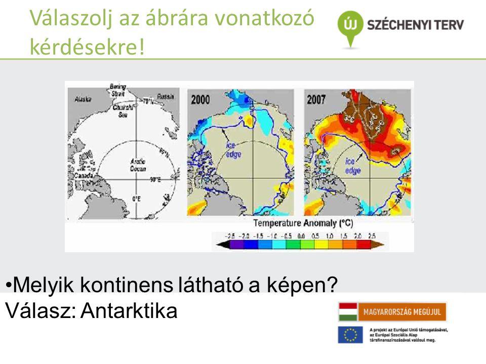 Válaszolj az ábrára vonatkozó kérdésekre! Melyik kontinens látható a képen? Válasz: Antarktika