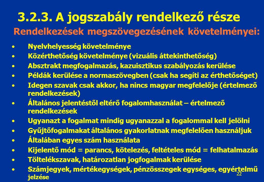 23 Jogszabály hatálybalépése (kötelező elem) Jogszabály visszaható hatálya Átmeneti rendelkezések (folyamatban lévő ügyek) Jogszabály végrehajtására adott felhatalmazás Más jogszabály (jogszabályi rendelkezés) módosítása Más jogszabály (jogszabályi rendelkezés) hatályon kívül helyezése Európai uniós jogi kapcsolatra utalás (kapcsolódó acquis communautaire megjelölése) 3.2.4.