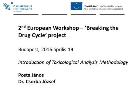 """Tisztább kép"" – együttműködési program Az új szintetikus drogok feltérképezéséért 2 nd European Workshop – 'Breaking the Drug Cycle' project Budapest,"