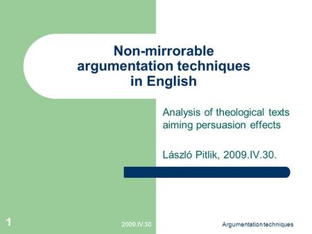 2009.IV.30.Argumentation techniques 1 Non-mirrorable argumentation techniques in English Analysis of theological texts aiming persuasion effects László.