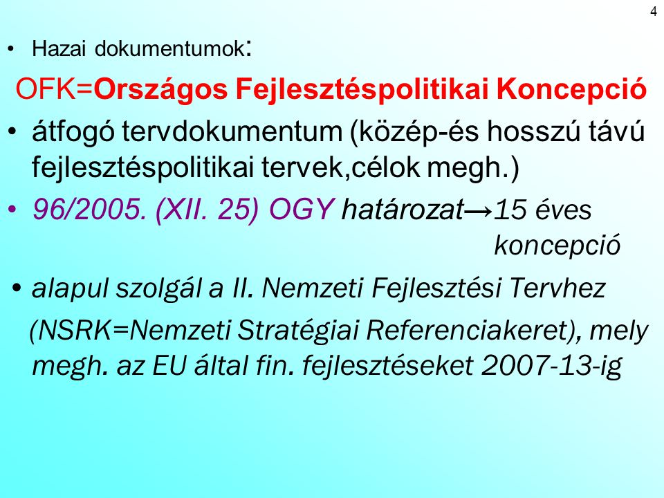 OFK stratégiai célja: 1)a térségi versenyképesség fejlesztése 2)területi felzárkózás 3) a fenntartható térségfejlődés 4)Örökségvédelem 5) a területi integrálódás Európába 6)decentralizáció és 7)regionalizmus + 4 kiemelt programra tesz javaslatot: Balaton; Duna, Tisza fejlesztésére, valamint a termálkincs hasznosítására 5