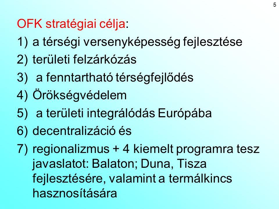 Országos Fejlesztéspolitikai Koncepció  Középtávú stratégiák:  Magyar gazdaság versenyképességének tartós növekedése,  A foglalkoztatás bővülése,  A versenyképes tudás és műveltség növekedése,  A népesség egészségi állapotának javulása,  A társadalmi összetartozás erősödése,  A fizikai elérhetőség javulása,  Az információs társadalom kiteljesedése,  Természeti erőforrások és környezeti értékek védelme és fenntartható hasznosulása,  Kiegyensúlyozott területi fejlődés 6