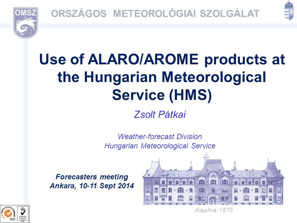 www.met.hu Outline -Basic information of HMS -Modeling at HMS -Use of ALARO/AROME outputs -Case studies