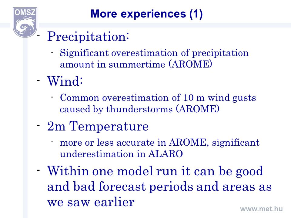 www.met.hu More experiences (2) In general: a local model could be more helpful to detect mesoscale weather systems, due to 1 hour time step fields and the nonhydrostatic physics.