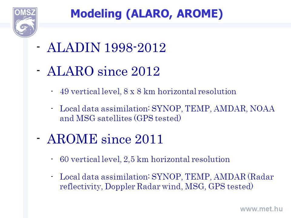 www.met.hu Use of ALARO/AROME products (1) -Direct output data for the Hungarian Electricity Transmission System Operator (MAVIR): -wind speed, direction for the areas of wind turbine parks, 15 min.