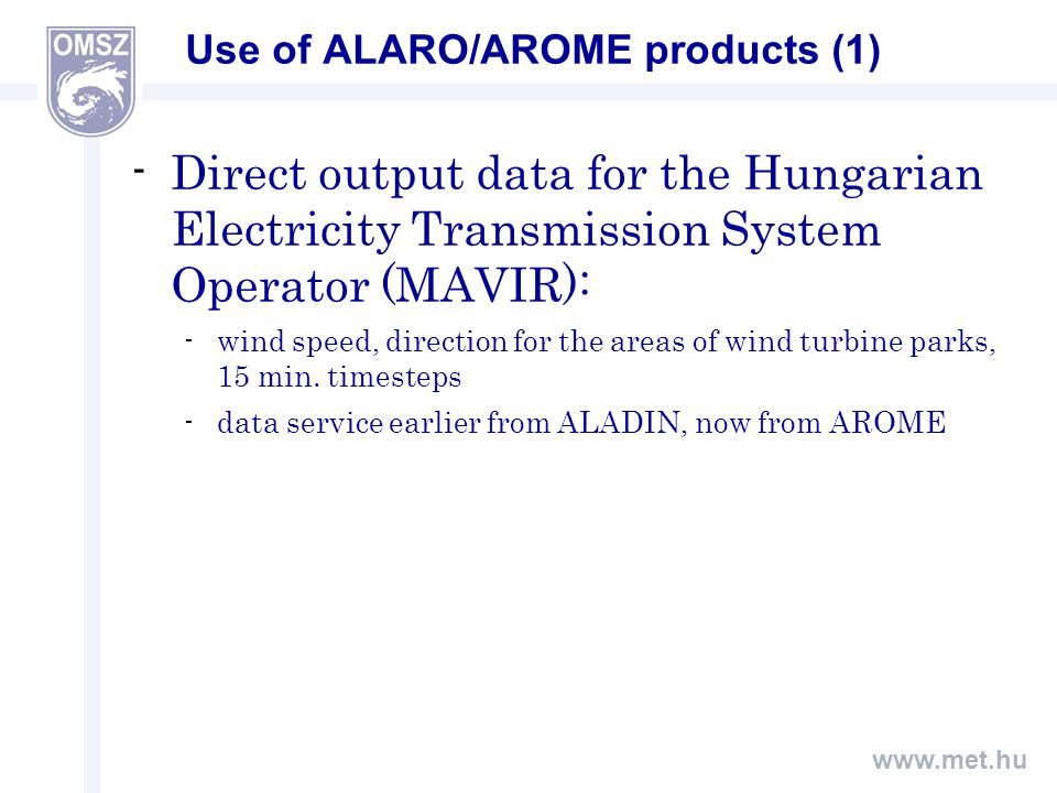 www.met.hu Use of ALARO/AROME products (2) Displaying forecast data via our HAWK visualisation system (Hungarian Advanced WorkStation)