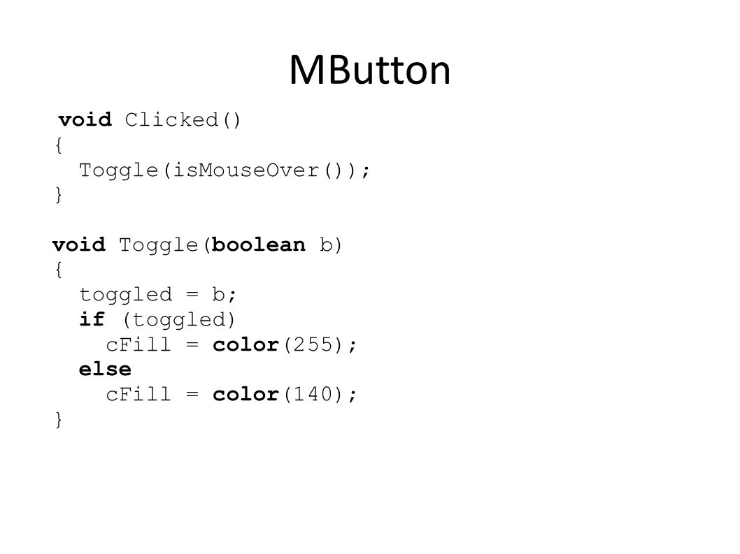 MButton void Draw() { strokeWeight(1); stroke(cLine); if (mouseOver && !toggled) fill(200); else fill(cFill); rectMode(CORNER); rect(x, y, w, h); fill(0); textAlign(CENTER, CENTER); textSize(12); text(txt, x+w/2, y+h/2); }