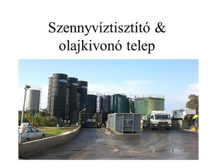 Szennyvíztisztító & olajkivonó telep 100% Sustainable high performance water treatment.
