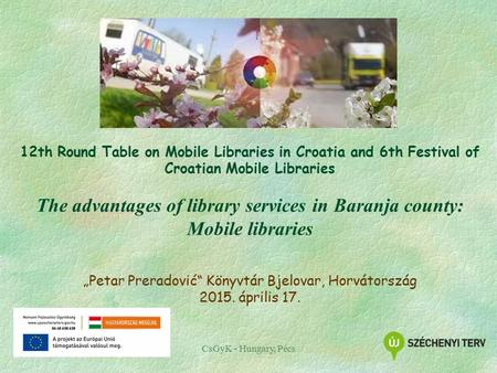 CsGyK - Hungary, Pécs 12th Round Table on Mobile Libraries in Croatia and 6th Festival of Croatian Mobile Libraries The advantages of library services.