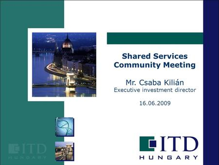 Shared Services Community Meeting Mr. Csaba Kilián Executive investment director 16.06.2009.
