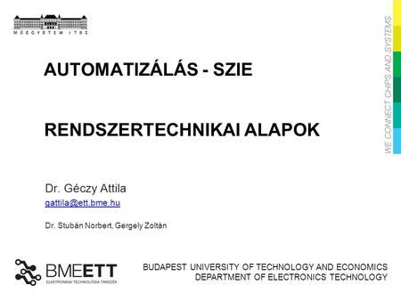 BUDAPEST UNIVERSITY OF TECHNOLOGY AND ECONOMICS DEPARTMENT OF ELECTRONICS TECHNOLOGY RENDSZERTECHNIKAI ALAPOK Dr. Géczy Attila Dr. Stubán.