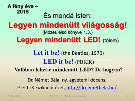 És mondá Isten: Legyen mindenütt világosság! (Mózes első könyve 1.3.) Legyen mindenütt LED! (tőlem) Let it be! (the Beatles, 1970) LED it be! (PBKIK) Valóban.