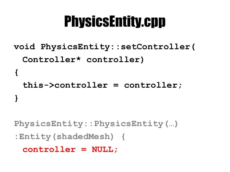 Alkalmazzuk #include Controller.h void PhysicsEntity::control(const ControlContext& context){ if(controller) controller->apply(this, context); }