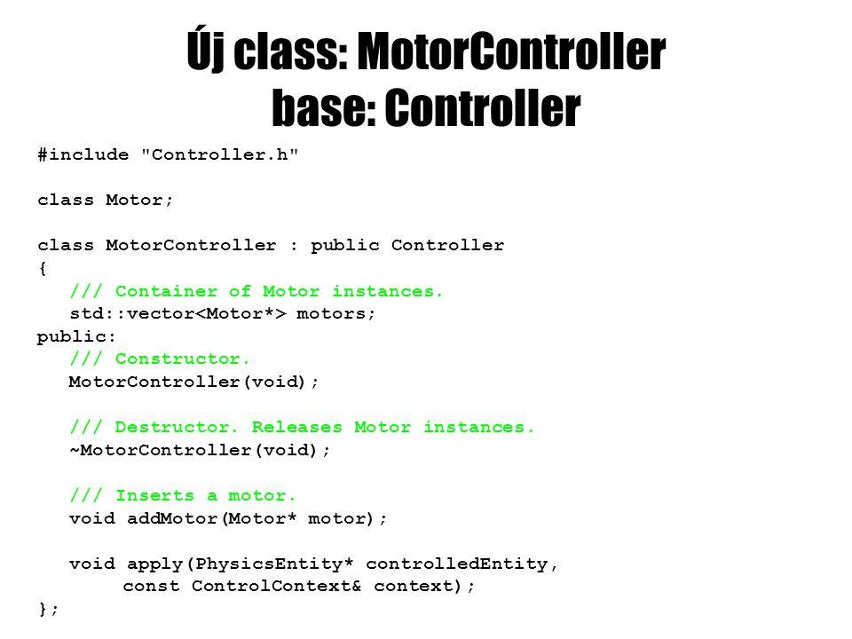 Új class: Motor class Motor { friend class MotorController; friend class WheelController; /// Activating key.