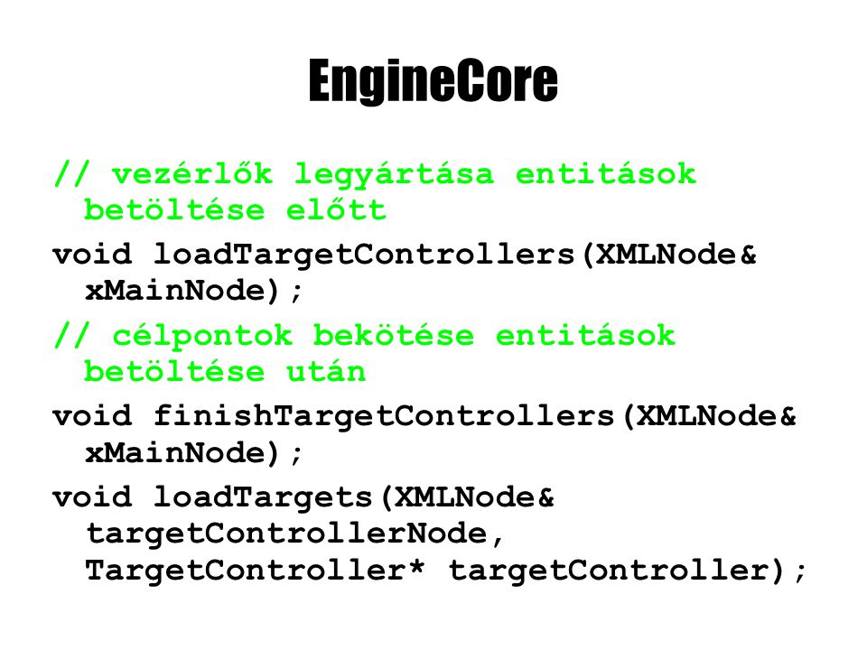 EngineCore::loadTargetControllers void EngineCore::loadTargetControllers(XMLNode& xMainNode) { int iTargetController = 0; XMLNode targetControllerNode; while( !(targetControllerNode = xMainNode.getChildNode(L TargetController , iTargetController)).isEmpty() ) { const wchar_t* targetControllerName = targetControllerNode L name ; TargetController* targetController = new TargetController( targetControllerNode.readDouble(L maxForce ), targetControllerNode.readDouble(L maxTorque )); controllerDirectory[targetControllerName] = targetController; iTargetController++; }