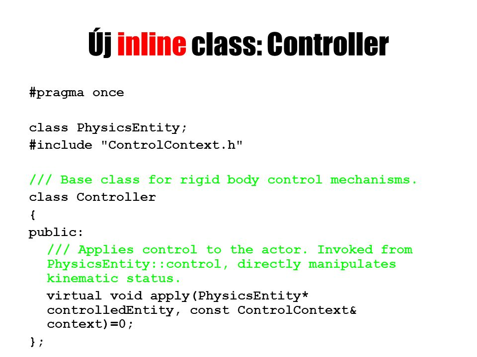 PhysicsEntity-be class Controller; class PhysicsEntity : public Entity { Controller* controller; public: void setController(Controller* controller);