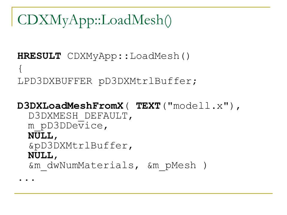 D3DXLoadMeshFromX HRESULT D3DXLoadMeshFromX( LPCTSTR pFilename,...) pFilename: betöltendő meshfájl neve