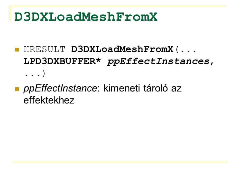 D3DXLoadMeshFromX HRESULT D3DXLoadMeshFromX( DWORD* pNumMaterials,...) pNumMaterials: a modell által használt anyagok száma