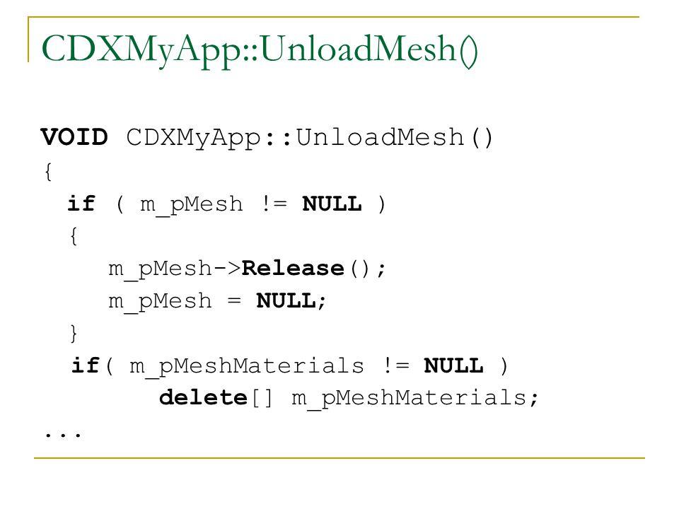CDXMyApp::UnloadMesh() if( m_pMeshTextures ) { for( DWORD i = 0; i < m_dwNumMaterials; i++ ) { if( m_pMeshTextures[i] ) { m_pMeshTextures[i]->Release(); m_pMeshTextures[i] = NULL; } delete[] m_pMeshTextures; } } // ReleaseDeviceObjects vége