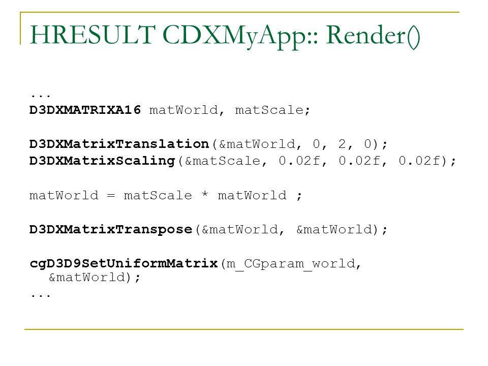 HRESULT CDXMyApp:: Render() for ( DWORD i=0; i<m_dwNumMaterials; i++ ) { cgD3D9SetUniform( m_CGparam_mat_emissive, &m_pMeshMaterials[i].Emissive ); cgD3D9SetUniform( m_CGparam_mat_ambient, &m_pMeshMaterials[i].Ambient ); cgD3D9SetUniform( m_CGparam_mat_diffuse, &m_pMeshMaterials[i].Diffuse ); cgD3D9SetUniform( m_CGparam_mat_specular, &m_pMeshMaterials[i].Specular ); cgD3D9SetUniform( m_CGparam_mat_specular_power, &m_pMeshMaterials[i].Power ); cgD3D9SetTexture( m_CGparam_texture, m_pMeshTextures[i]); m_pMesh->DrawSubset( i ); }