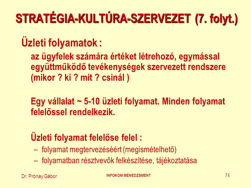 Dr.Prónay Gábor INFOKOM MENEDZSMENT 75 STRATÉGIA-KULTÚRA-SZERVEZET (8.