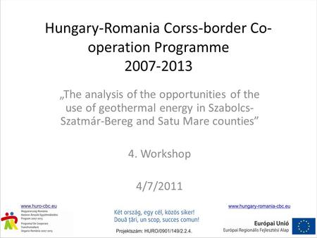 "Hungary-Romania Corss-border Co- operation Programme 2007-2013 ""The analysis of the opportunities of the use of geothermal energy in Szabolcs- Szatmár-Bereg."