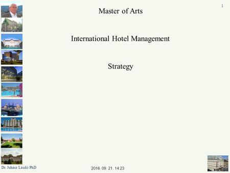 2016. 09. 21. 14:25 Master of Arts International Hotel Management Strategy 1 Dr. Juhász László PhD.