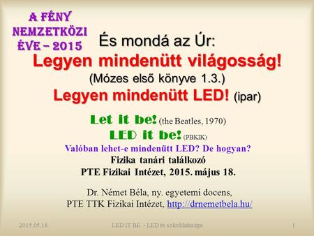 És mondá az Úr: Legyen mindenütt világosság! (Mózes első könyve 1.3.) Legyen mindenütt LED! (ipar) Let it be! (the Beatles, 1970) LED it be! (PBKIK) Valóban.