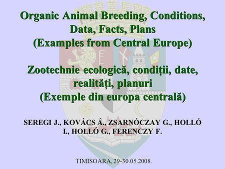 Organic Animal Breeding, Conditions, Data, Facts, Plans (Examples from Central Europe) Zootechnie ecologică, condiţii, date, realităţi, planuri (Exemple.