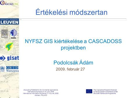 The Cascadoss Project is financed by the European Commission under the Sixth Framework Programme Evaluating FOSS4G for Environmental Applications, International.