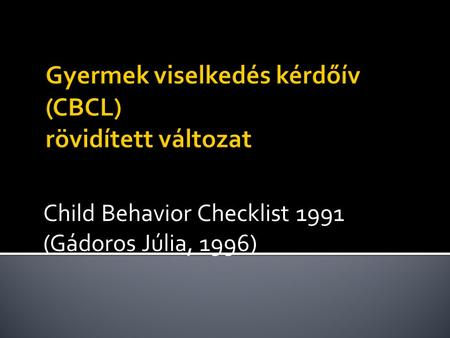 Child Behavior Checklist 1991 (Gádoros Júlia, 1996)